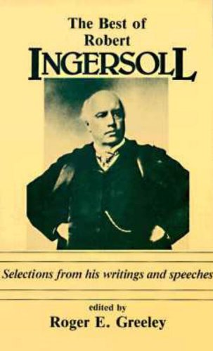 The Best of Robert Ingersoll: Selections from His Writings and Speeches