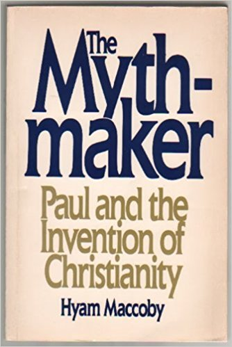 The Myth Maker: Paul and the Invention of Christianity